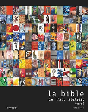 <b>La Bible de l'art abstrait </b><br>Tome I, édition 2008-2009
