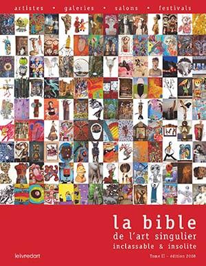 <b>La Bible de l'art singulier, inclassable et insolite </b><br>Tome II, édition 2008-2009