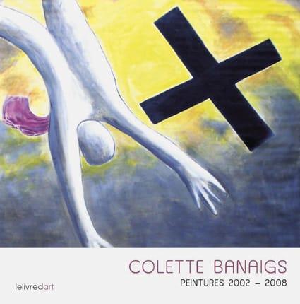 <b>Colette Banaigs </b><br>Peintures 2002-2008