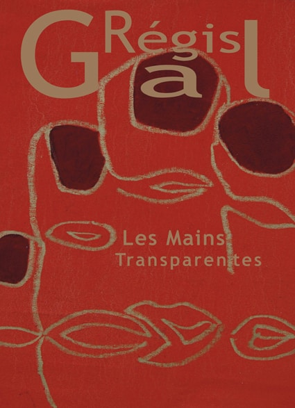 <b>Régis Gal </b><br>Les Mains transparentes
