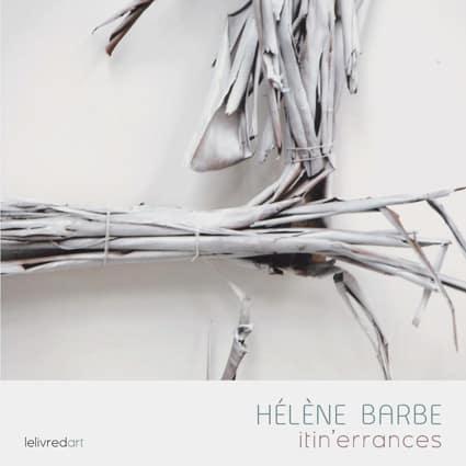 <b>Hélène Barbe</b> Itin'errances