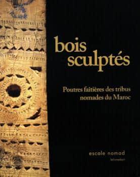 <b>Bois sculptés </b><br>Poutres faîtières des tribus nomades du Maroc