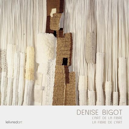 <b>Denise Bigot </b><br>L'art de la fibre / la fibre de l'art