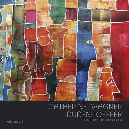<b>Catherine Wagner Dudenhoeffer </b><br>Histoires improbables