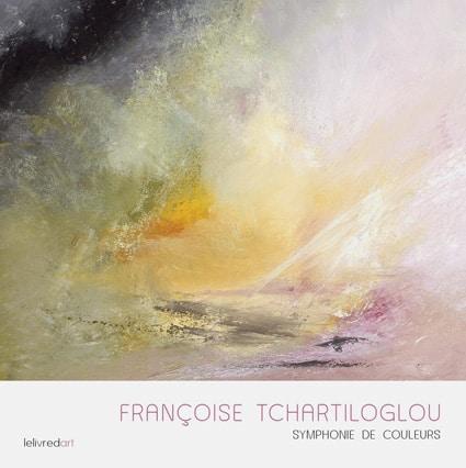 <b>Françoise Tchartiloglou </b><br>Symphonie de couleurs