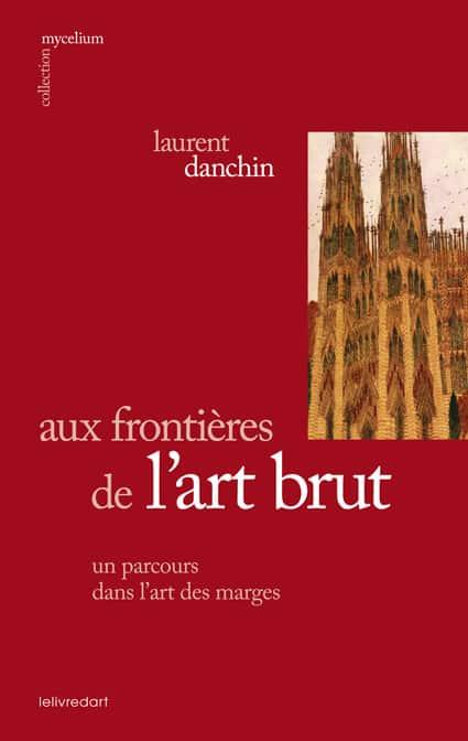 Laurent Danchin – Aux frontières de l'art brut