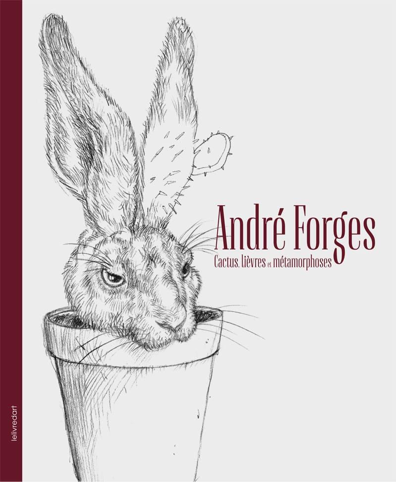 André Forges – Cactus, lièvres et métamorphoses
