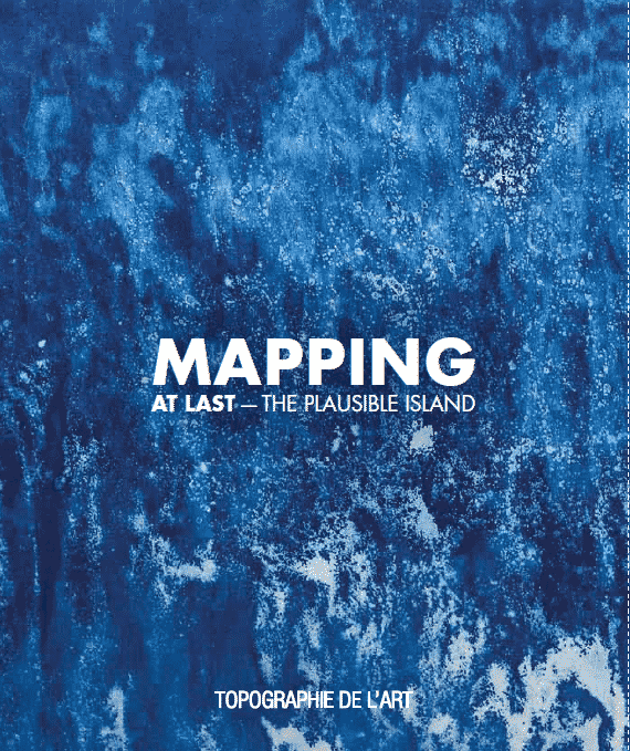 Topographie de l'art – Mapping At Last — The Plausible Island